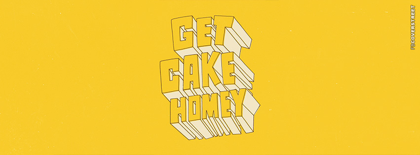 Get Cake Homey  Facebook Cover