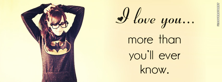 I Love You More Than Youll Ever Know  Facebook Cover