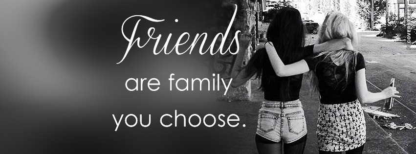 Friends Are Family You Choose Facebook Cover