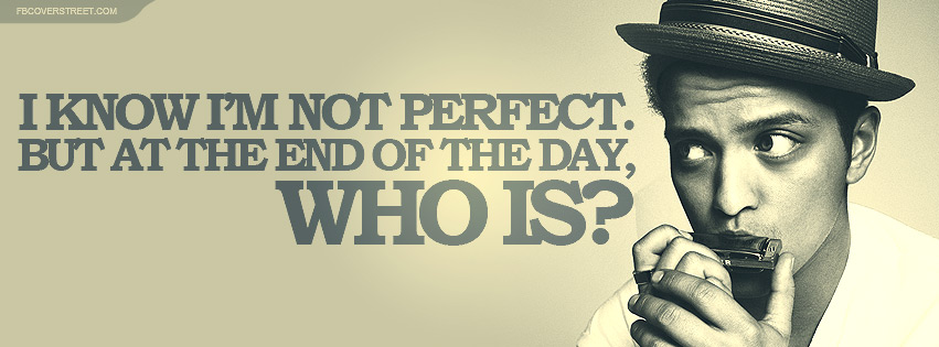 Bruno Mars Quotes Unique Bruno Mars I Know Im Not Perfect Quote Facebook Cover