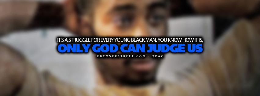 Only God Can Judge Us 2pac Quote  Facebook Cover
