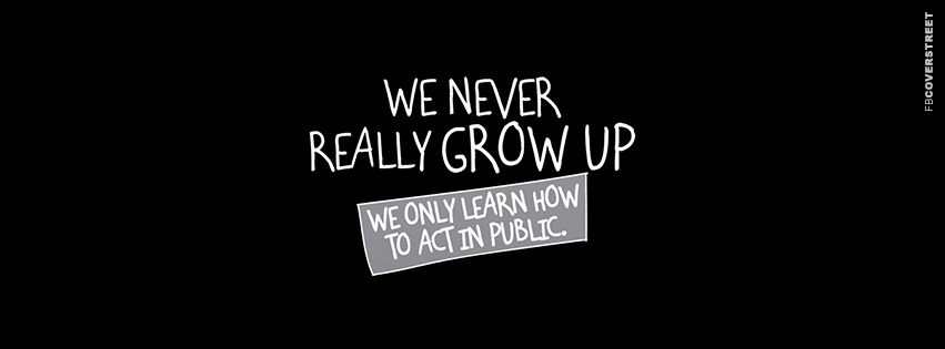We Never Really Grow Up Facebook Cover