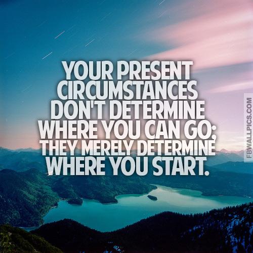 Present Circumstances Inspiring Quote Facebook picture