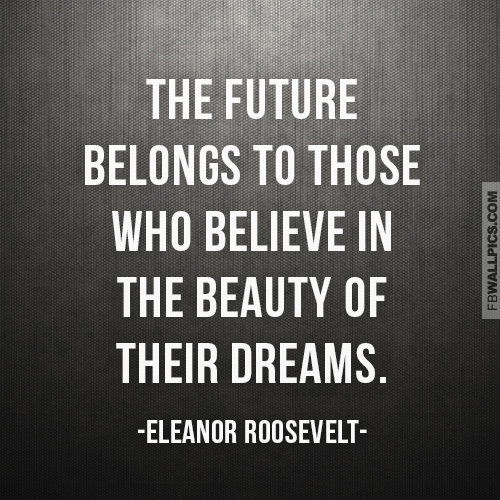 Eleanor Roosevelt The Future Dreams Quote Facebook picture