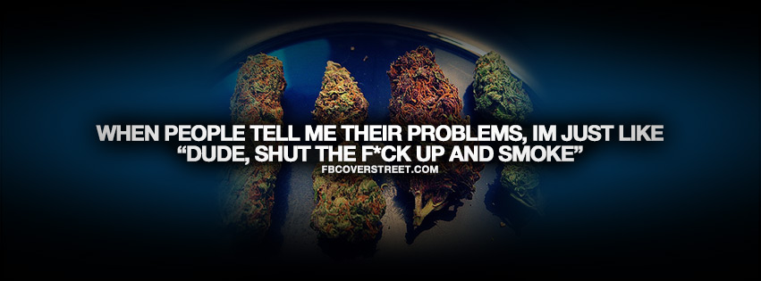 Dude Shut Up And Smoke Quote Facebook Cover
