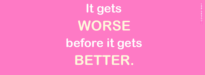 It Gets Worse Before It Gets Better Quote Facebook Cover