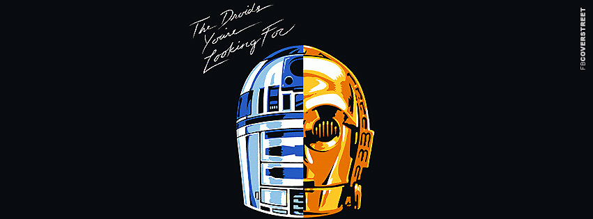 The Droids Youre Looking For Star Wars  Facebook Cover