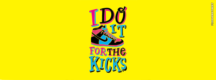I Do It For The Kicks  Facebook cover