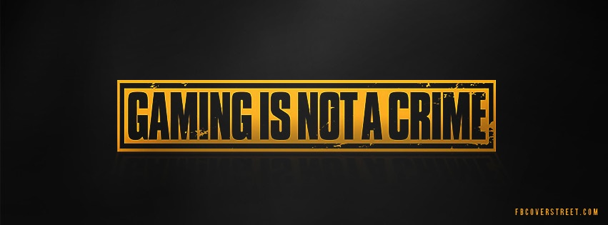 Gaming Is Not A Crime Facebook Cover