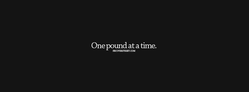 One Pound At A Time Greyscale Facebook cover