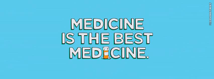 Medicine Is The Best Medicine  Facebook cover