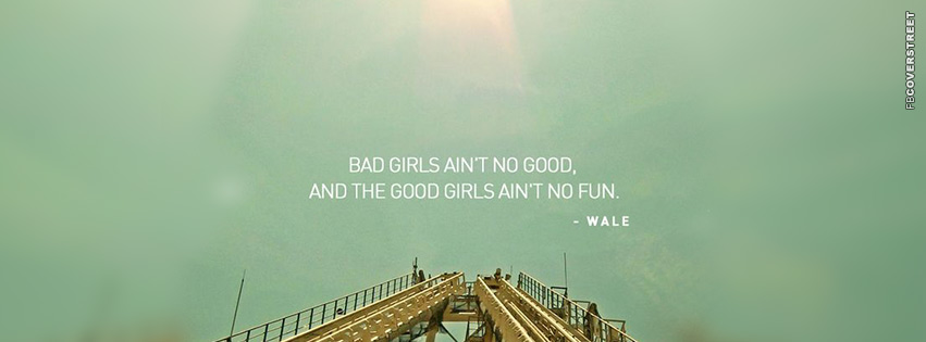 Bad Girls Aint No Good Wale Quote  Facebook cover
