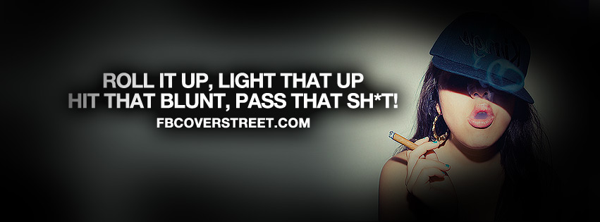 Roll It Up Light That Up Quote Facebook Cover