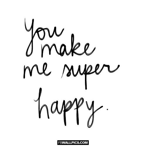 You Make Me Super Happy  Facebook Pic