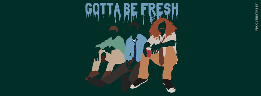 Gotta Be Fresh Workaholics Facebook cover