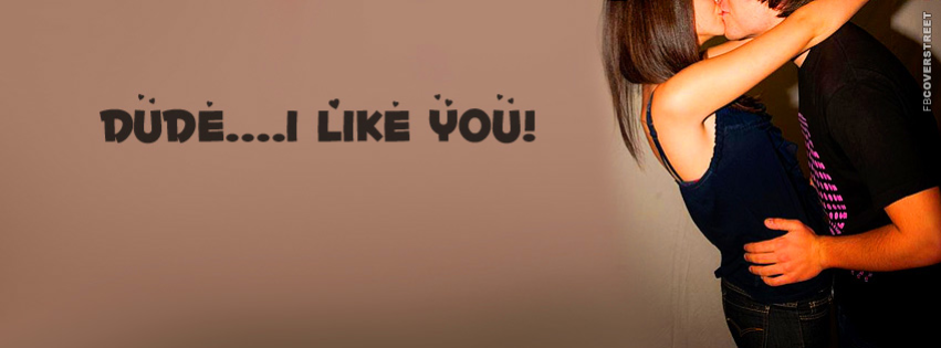 Dude I Like You  Facebook cover