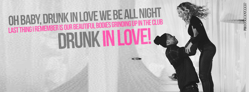 Beyonce Drunk In Love Quote Facebook Cover