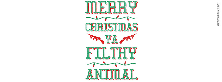 merry christmas ya filthy animal facebook cover - Merry Christmas Ya Filthy Animal