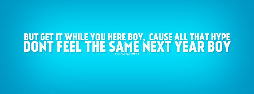 Get It While You Here Boy Drake Quote Facebook cover