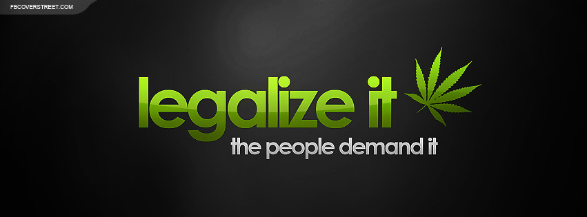 Legalize It The People Demand It Facebook Cover