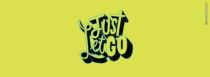 Just Let Go Quote Typography  Facebook cover