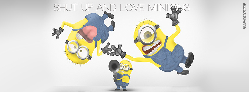 Shut Up And Love Minions  Facebook cover