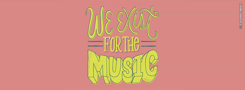 We Exist For The Music  Facebook cover
