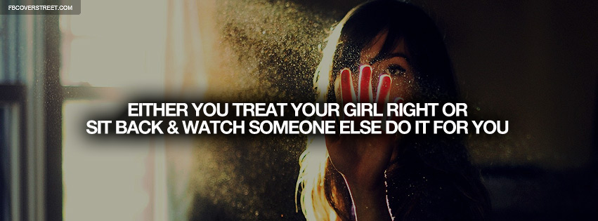 Treat Your Girl Right Quote Facebook Cover Fbcoverstreetcom