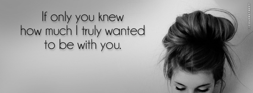 If You Only Knew How Much I Wanted To Be With You  Facebook cover