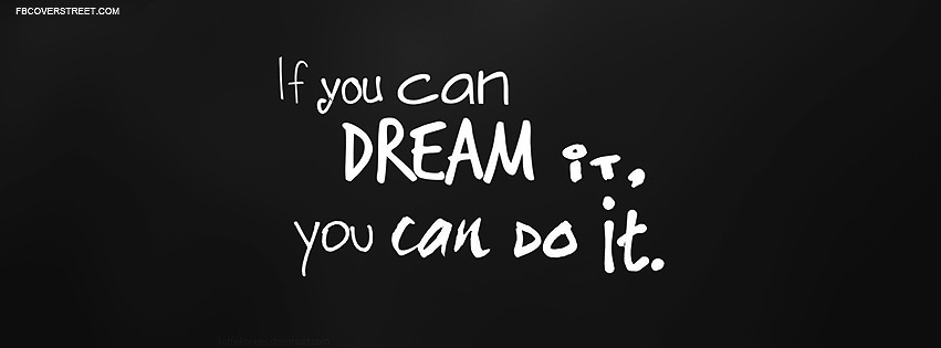 If You Can Dream It You Can Do It Facebook cover