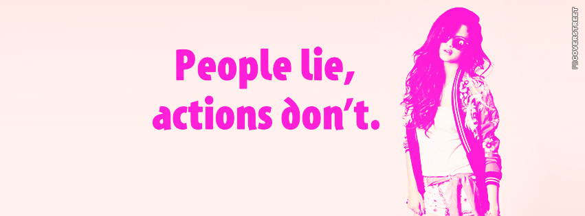 People Lie Actions Dont  Facebook cover