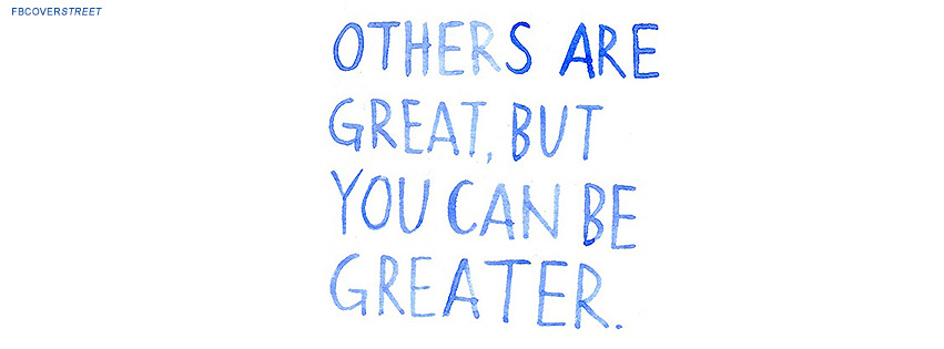 You Can Be Greater Than Others Quote  Facebook cover