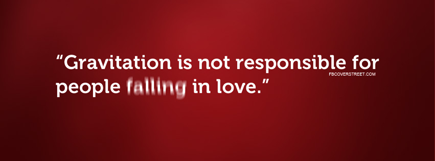 Gravitation Is Not Responsible For Love Facebook cover