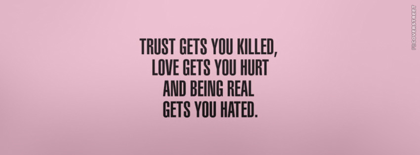 Trust Gets You Killed  Facebook Cover