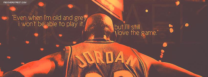 Michael Jordan Ill Still Love The Game Quote Facebook Cover