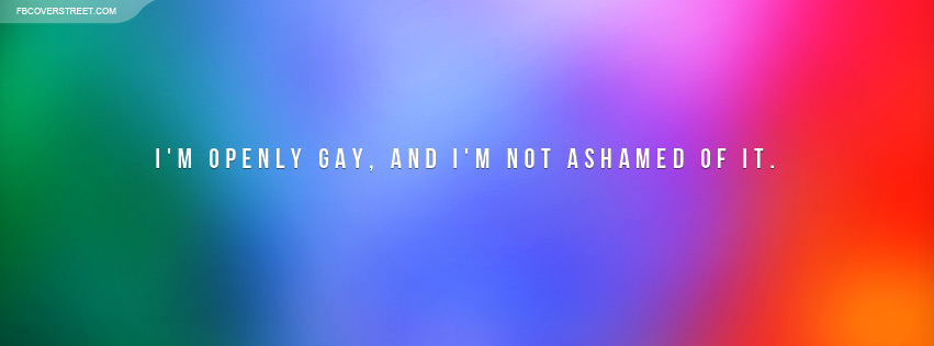 Openly Gay and Not Ashamed of It Facebook Cover