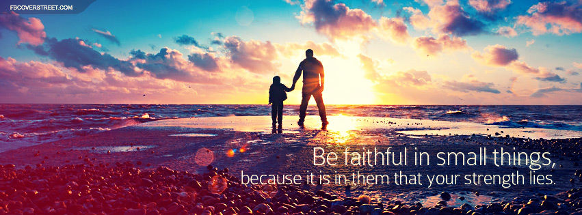 Be Faithful In Small Things Father And Son Quote Facebook cover