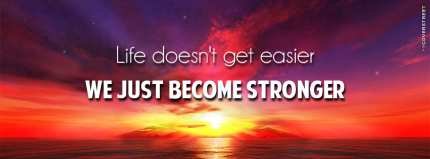 Life Doesnt Get Easier  Facebook cover