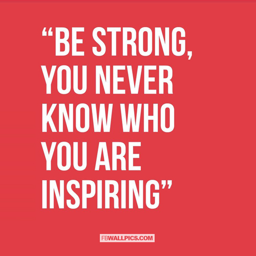 Be Strong You Never Know Who Youre Inspiring  Facebook picture
