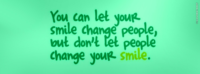 Dont Let People Change Your Smile Facebook Cover Fbcoverstreetcom