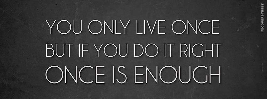 Once Is Enough If You Do It Right  Facebook cover