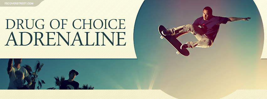 My Drug of Choice Is Adrenaline Skateboarder Quote Facebook cover