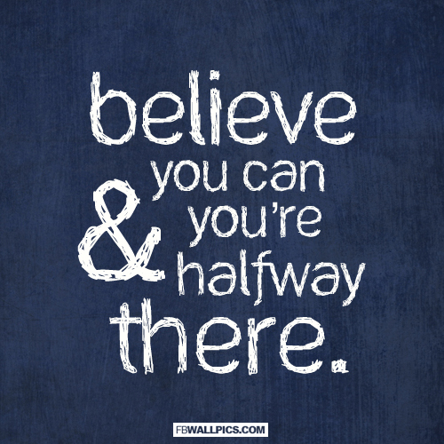 Believe You Can and Youre Halfway There Quote  Facebook picture
