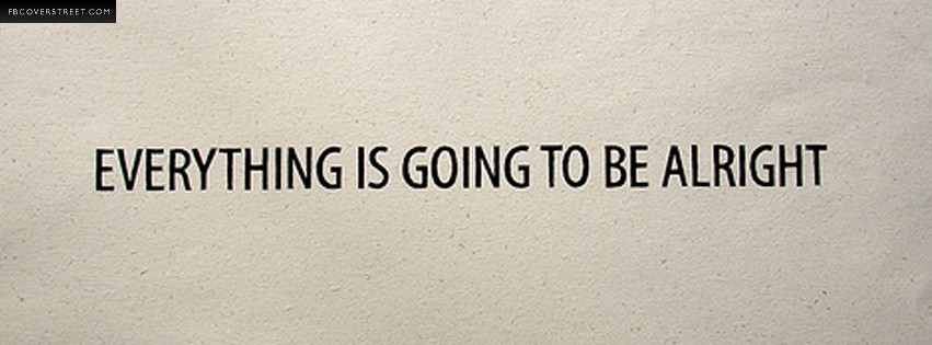 Everything Is Going To Be Alright Quote Facebook Cover