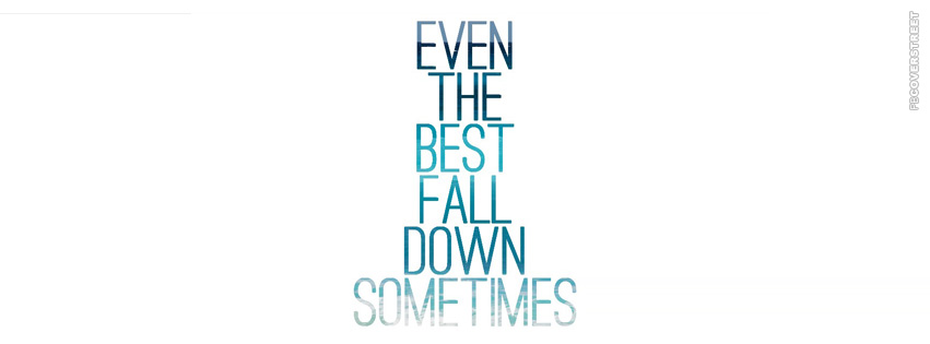 Even The Best Fall Down Sometimes  Facebook cover