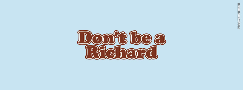 Dont Be A Richard  Facebook cover