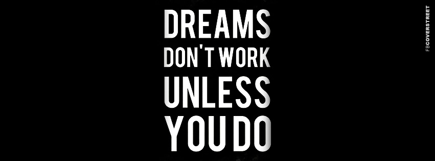 Dreams Dont Work Unless You Do  Facebook Cover