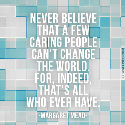 Margaret Mead A Few Caring People Change Quote  Facebook picture