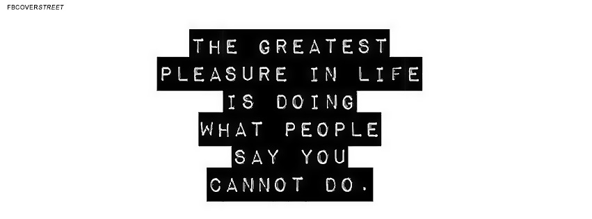The Greatest Pleasure In Life Quote Facebook Cover