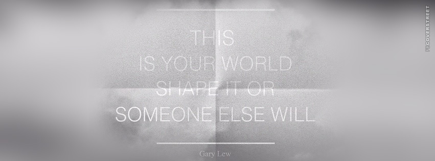 Shape Your World or Someone Else Will  Facebook cover